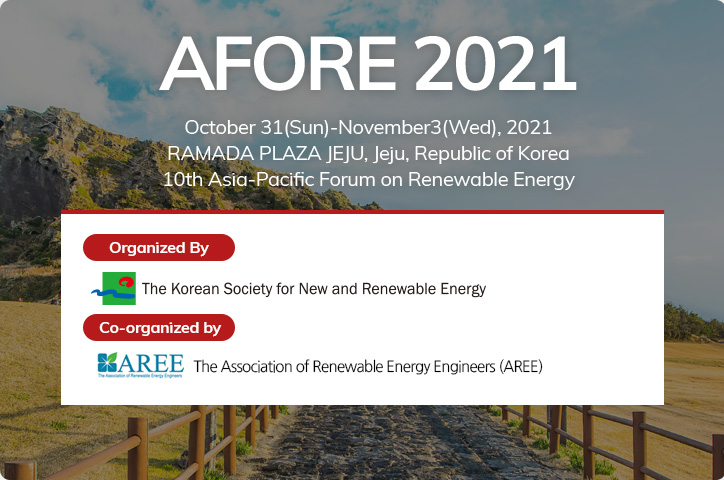 AFORE 2021. The Shilla Jeju, Republick of Korea October 28(Wed)-31(Sat), 2020. Asia 10th Asia-Pacific Forum on Renewable Energy. Organized By. The Korean Society for New and Renewable Energy. Co-Organized By. Institute of Energy Conversion(GIEC) of Engineering Thermo-physics(CSET)